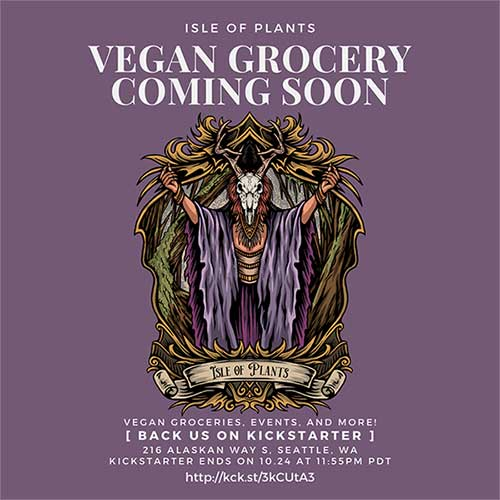 Isle of Plants Vegan Grocery Coming Soon. Vegan Groceries, Events, and More! 216 Alaskan Way S, Seattle, WA. Kickstarter Ends on 10.24 at 11:55 PM PDT. http://kck.st/3kCUtA3